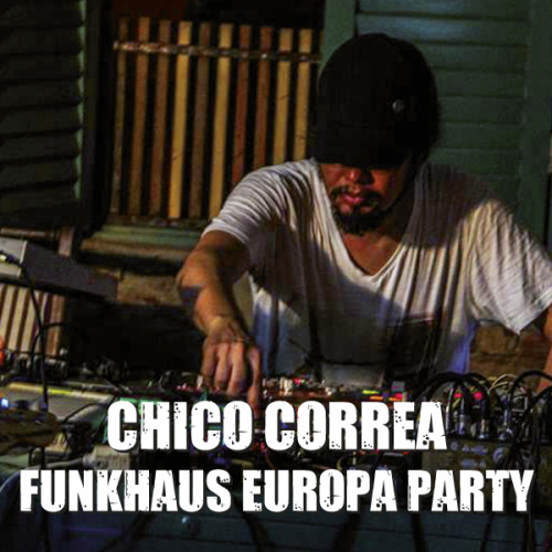 Chico Correa – Funkhaus Europa Party